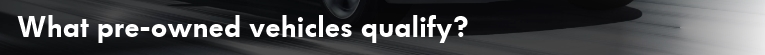 Pre-Owned Vehicle Qualify